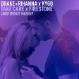 lobsterdust - Take Care Firestone (Drake+Rihanna x Kygo)