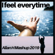 i  feel everytime (Allan H Mashup 2019)