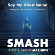 Say My Ghost Name (Destiny's Child vs. Au/Ra, Alan Walker)