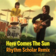 The Beatles - Here Comes The Sun (Rhythm Scholar Remix)