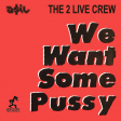 The 2 Live Crew - We Want Some Pussy (ASIL Rework)