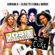 Adriana A - Close To 3 Small Words (Josie and the Pussycats vs. The Cure)