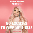 No Excuses to give me a Kiss (Aerosmith vs Meghan Trainor)