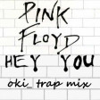 pink floyd-hey you (oki_trap mix)