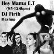 DJFirth: First Mama ET (DJ Firth 85-128bpm Mashup)