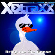 X-Traxx - Bring me the Goose