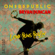 Love Runs Rollin' (One Republic vs. Bryan Duncan)