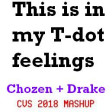 This Is In My T-Dot Feelings (CVS Mashup) - Chozen + Drake