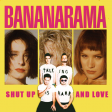 Shut up and Love (Bananarama vs. Walk the Moon)