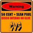 CVS - Disco Inferno On Glue (50 Cent vs. Sean Paul) NEW VERSION