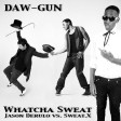 DAW-GUN - Whatcha Sweat (Jason Derulo vs Sweat.X) [2010]