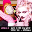 Adriana A - Mask, Gloves, Soap, Vogue (Todrick Hall vs. Madonna)