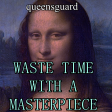 Waste Time With A Masterpiece