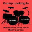 Grump Looking In ( Morcheeba vs Adam Ant vs Mighty Dub Cats ) ( Choco mix )