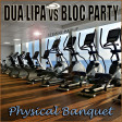 194 - BLOC PARTY vs DUA LIPA - Physical Banquet - Mashup by SEBWAX