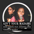Deize Tigrona feat. Jennifer Lopez - Ain't Your Madame
