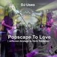 DJ Useo - Popscape To Love ( Jefferson Airplane vs Ozric Tentacles )