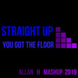 straight up you got the floor (Allan H Mashup 2019)