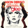 Blondie vs Jason Derulo vs Glee vs Cheap Trick - I Want To Want Somebody's Heart of Glass