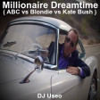 Millionaire Dreamtime ( ABC vs Blondie vs Kate Bush )