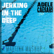 Jerking In The Deep (Adele vs Caesars)