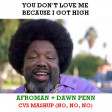 You Don't Love Me Because I Got High (CVS Mashup) v4 - Afroman + Dawn Penn