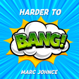 Marc Johnce - Harder To Bang!