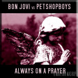 Always On A Prayer (Bon Jovi vs Petshop Boys)
