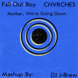 Mother, We're Going Down (Fall Out Boy vs. CHVRCHΞS)