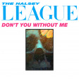 Don't You Without Me Pt. II (Halsey v. Human League)