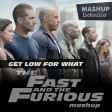 Get Low For What (The Fast and The Furious Mashup)
