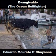 Evangivaldo (The Ocean Bullfighter) [Eduardo Mourato vs Chayanne]