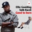 Ellie Goulding Vs Talib Kweli - good to burn