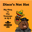 Disco's Not Hot (Big Shaq vs The Trammps & DJ S)
