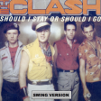 THE CLASH  Should I stay or should I go (swing version)