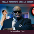 You Powerless Fuck (Nelly Furtado vs Cee Lo Green)