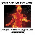 """Feel Sex On Fire Still"" - Portugal The Man Vs. Kings Of Leon  [produced by Voicedude]"