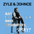 Zyle & Johnce - Just Titanium Dance Dynamite, Sorry?