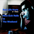 Real Life Hurts (Nine Inch Nails vs The Weekend)