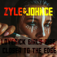 Zyle & Johnce - Lovesick Girls Rise Closer To The Edge