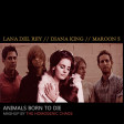 Animals born to die  (Lana del Rey vs. Diana King vs. Maroon 5)