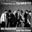 DAW-GUN - We Found Love And You Came (The Wanted vs. Rihanna)