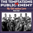 My Girl makes Love (Public Enemy vs the Temptations)