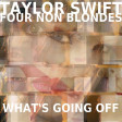 TAYLOR SWIFT VS FOUR NON BLONDES - What's Going Off