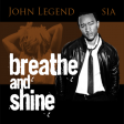 Breathe & Shine (Sia vs John Legend)