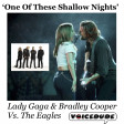'One Of These Shallow Nights' - Lady Gaga & Bradley Cooper Vs. Eagles  [produced by Voicedude]