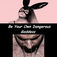 Be Your Own Dangerous Goddess (Ariana Grande ft. Nomy & Alexander Tidebrink)