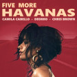 Xam - Five more Havanas (Camila Cabello vs Deorro and Chris Brown)