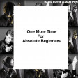 One More Time For Absolute Beginners