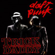 """Take It Harder To Da House"" (Daft Punk vs. Trick Daddy ft. Trina)"